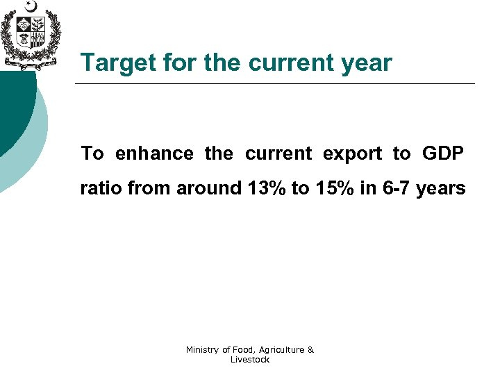 Target for the current year To enhance the current export to GDP ratio from