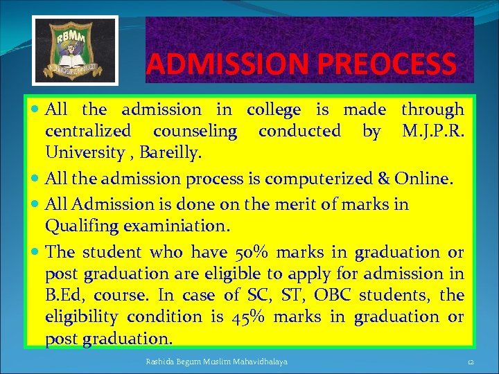 ADMISSION PREOCESS All the admission in college is made through centralized counseling conducted by