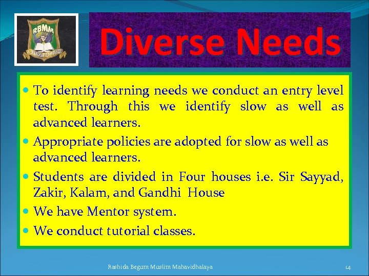Diverse Needs To identify learning needs we conduct an entry level test. Through this