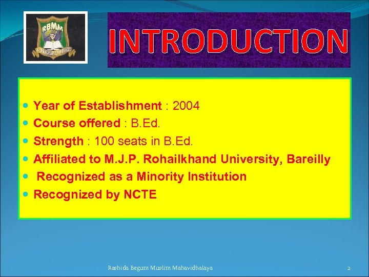 INTRODUCTION Year of Establishment : 2004 Course offered : B. Ed. Strength : 100
