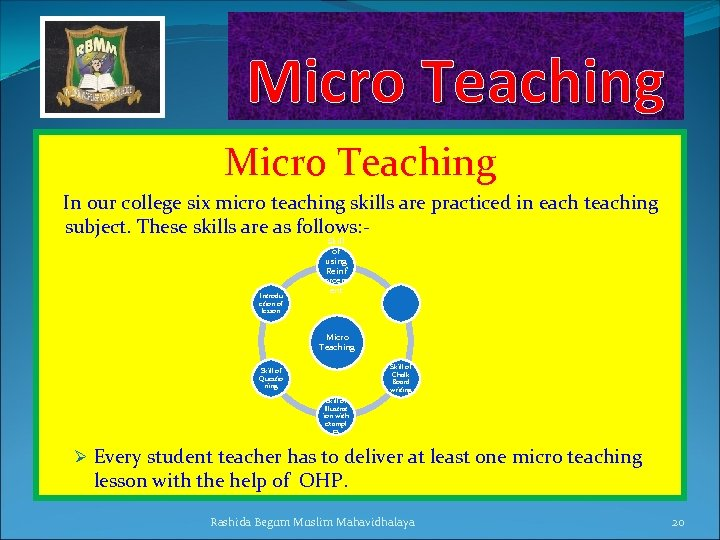 Micro Teaching In our college six micro teaching skills are practiced in each teaching