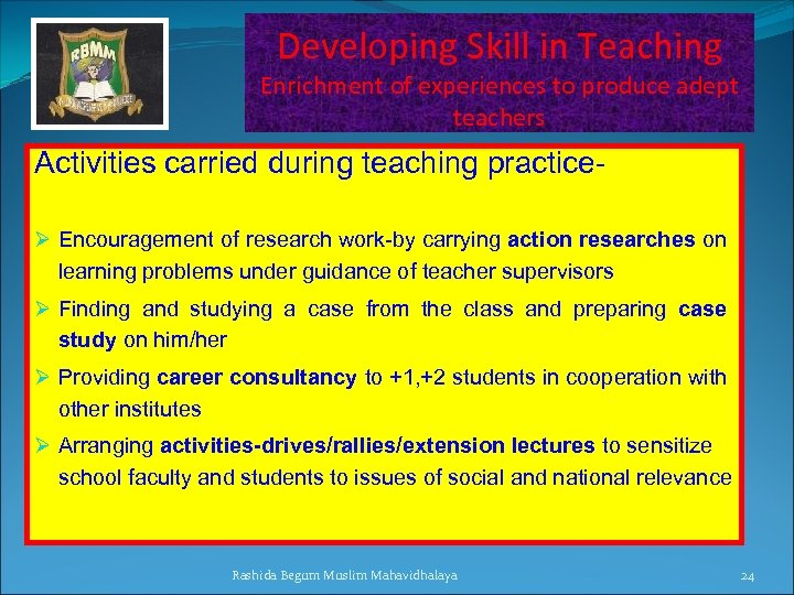 Developing Skill in Teaching Enrichment of experiences to produce adept teachers Activities carried during