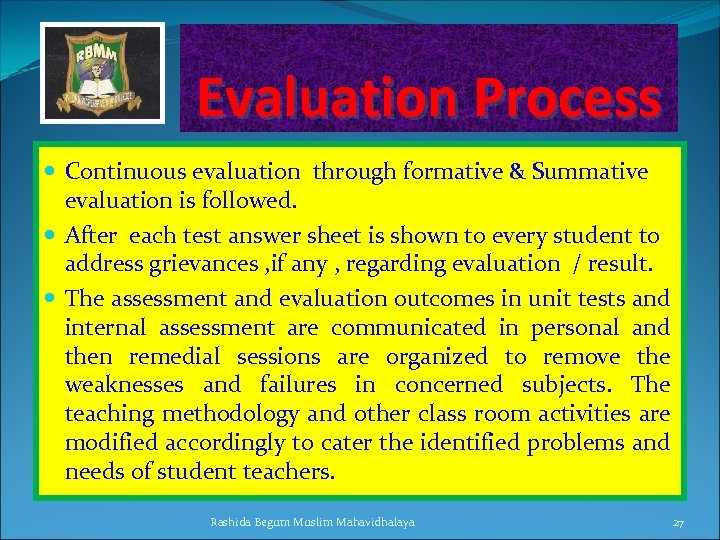 Evaluation Process Continuous evaluation through formative & Summative evaluation is followed. After each test