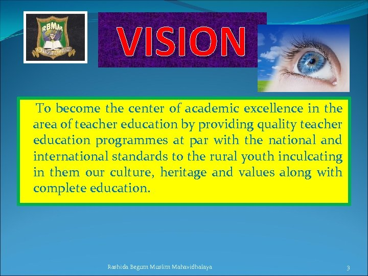 VISION To become the center of academic excellence in the area of teacher education