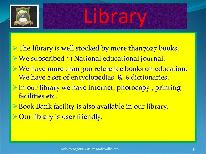Library Ø The library is well stocked by more than 7027 books. Ø We