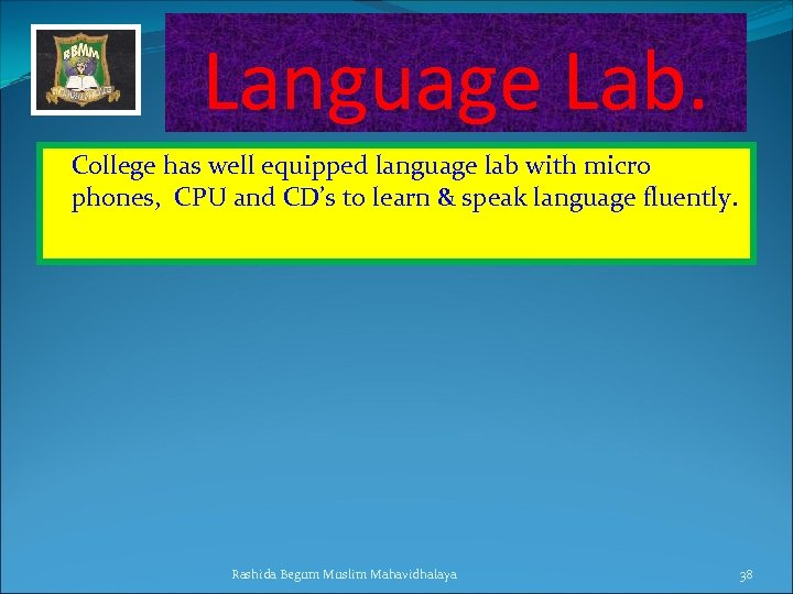 Language Lab. College has well equipped language lab with micro phones, CPU and CD's