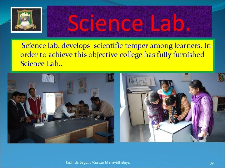 Science Lab. Science lab. develops scientific temper among learners. In order to achieve this