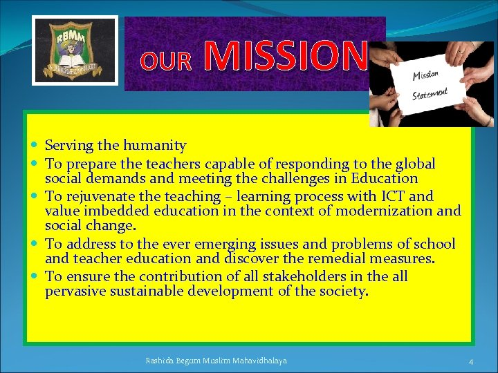 MISSION OUR Serving the humanity To prepare the teachers capable of responding to
