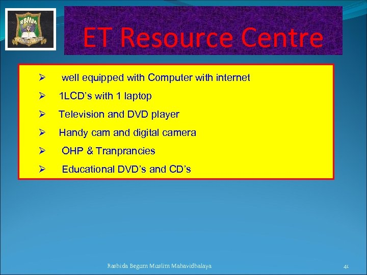 ET Resource Centre Ø well equipped with Computer with internet Ø 1 LCD's with