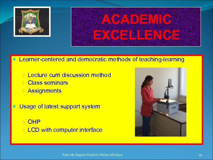ACADEMIC EXCELLENCE Learner-centered and democratic methods of teaching-learning Ø Lecture cum discussion method Ø