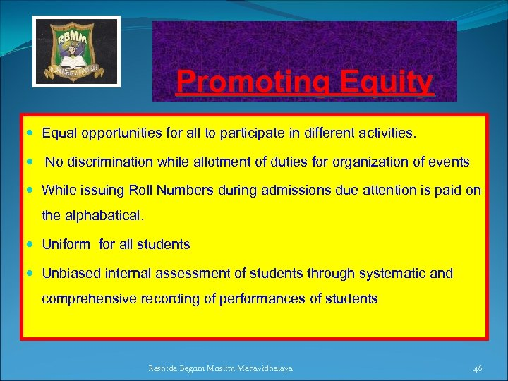 Promoting Equity Equal opportunities for all to participate in different activities. No discrimination while