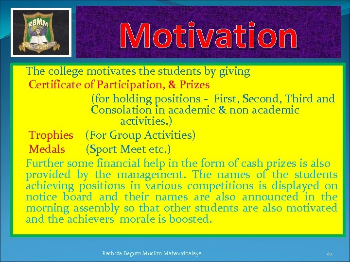Motivation The college motivates the students by giving Certificate of Participation, & Prizes (for