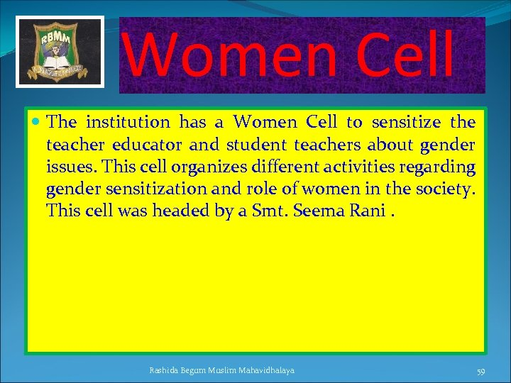 Women Cell The institution has a Women Cell to sensitize the teacher educator and
