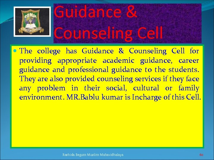 Guidance & Counseling Cell The college has Guidance & Counseling Cell for providing appropriate
