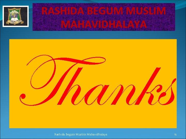 RASHIDA BEGUM MUSLIM MAHAVIDHALAYA Thanks THANK YOU Rashida Begum Muslim Mahavidhalaya 71