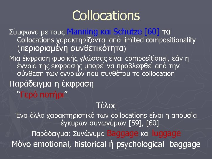 Collocations Σύμφωνα με τους Manning και Schutze [60] τα Collocations χαρακτηρίζονται από limited compositionality