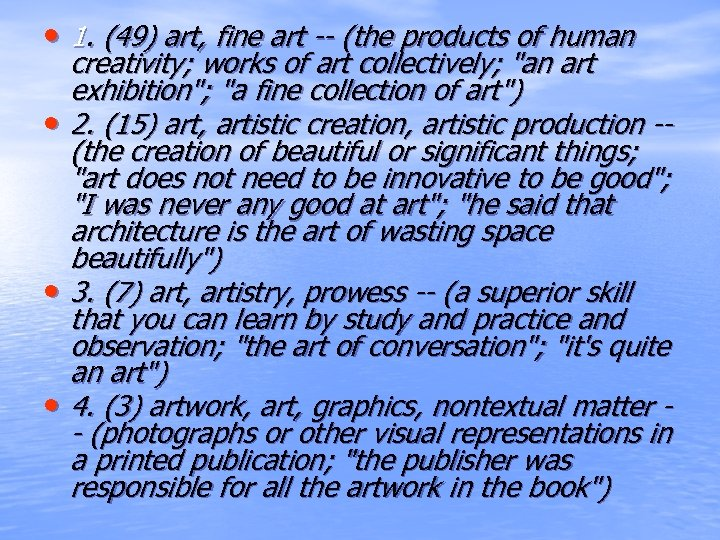 • 1. (49) art, fine art -- (the products of human • •