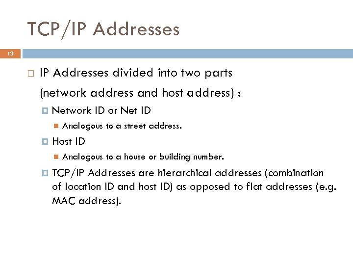 TCP/IP Addresses 13 IP Addresses divided into two parts (network address and host address)