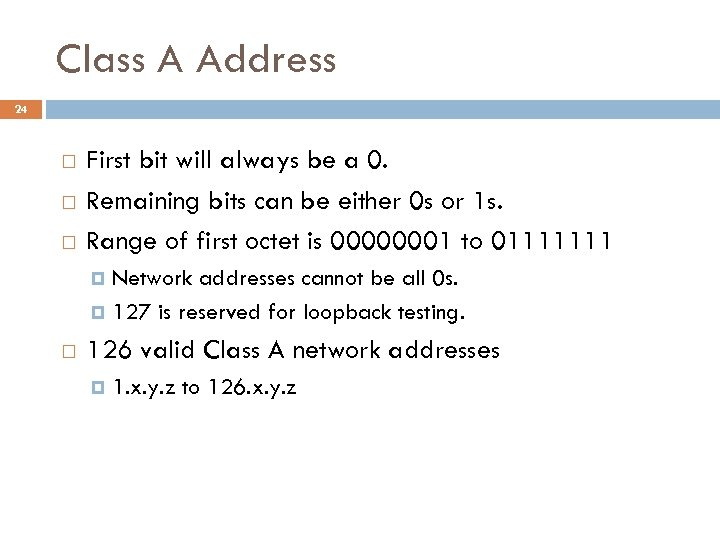 Class A Address 24 First bit will always be a 0. Remaining bits can