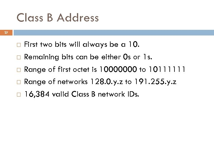 Class B Address 27 First two bits will always be a 10. Remaining bits