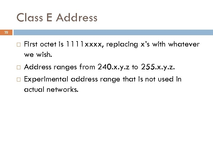 Class E Address 32 First octet is 1111 xxxx, replacing x's with whatever we