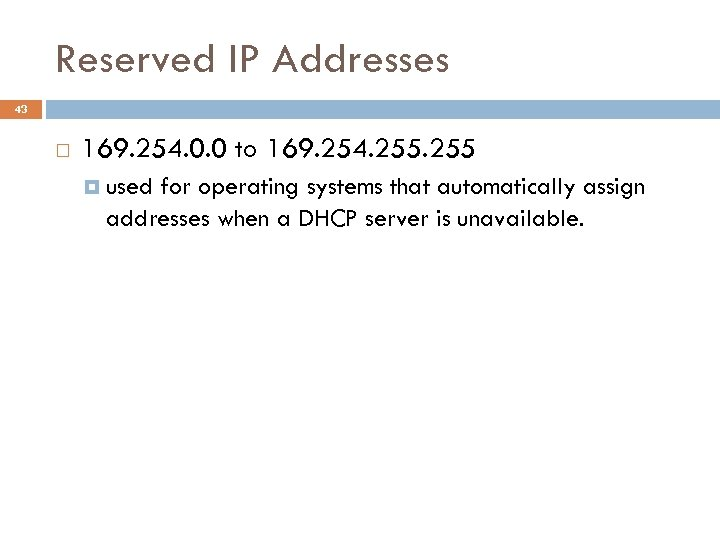 Reserved IP Addresses 43 169. 254. 0. 0 to 169. 254. 255 used for