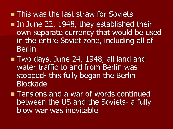 n This was the last straw for Soviets n In June 22, 1948, they