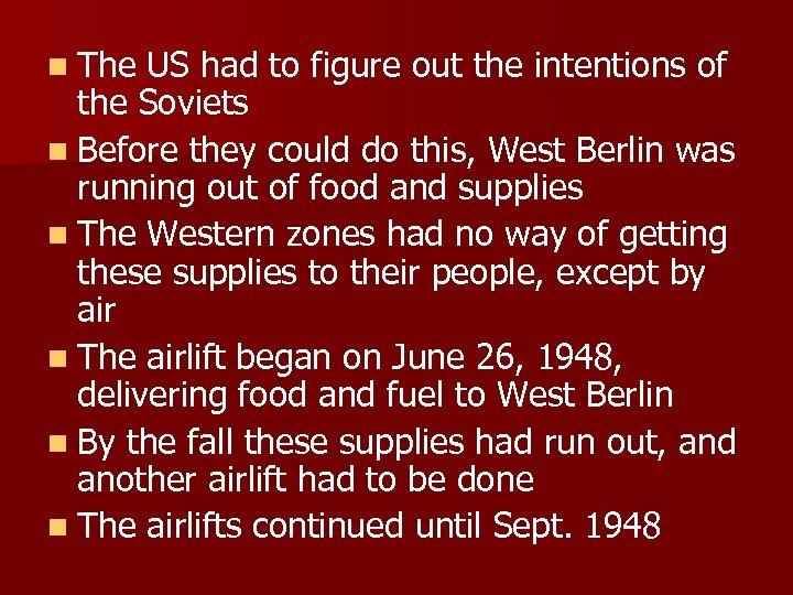 n The US had to figure out the intentions of the Soviets n Before