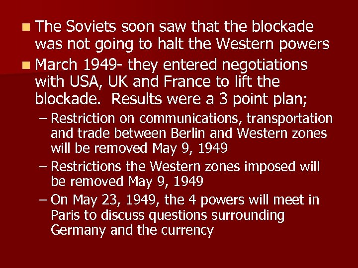 n The Soviets soon saw that the blockade was not going to halt the