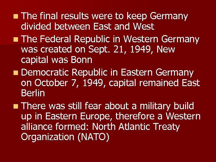 n The final results were to keep Germany divided between East and West n