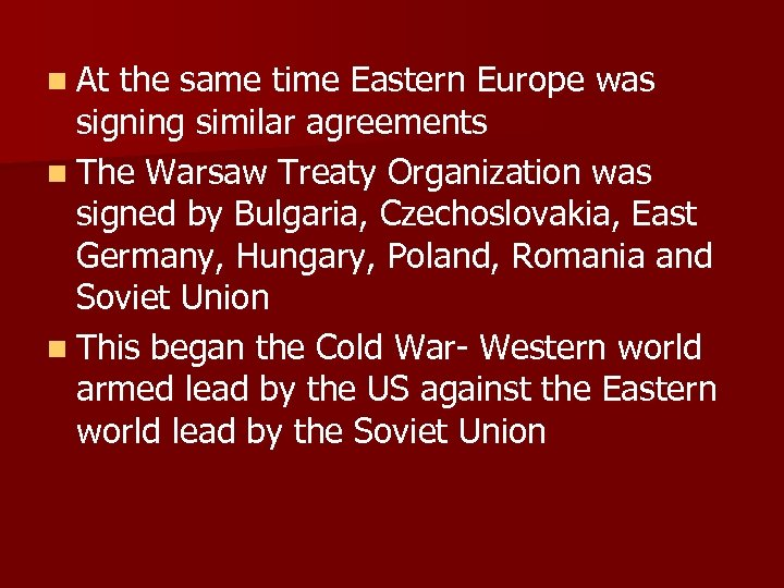 n At the same time Eastern Europe was signing similar agreements n The Warsaw