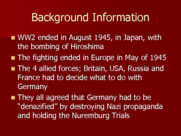 Background Information WW 2 ended in August 1945, in Japan, with the bombing of