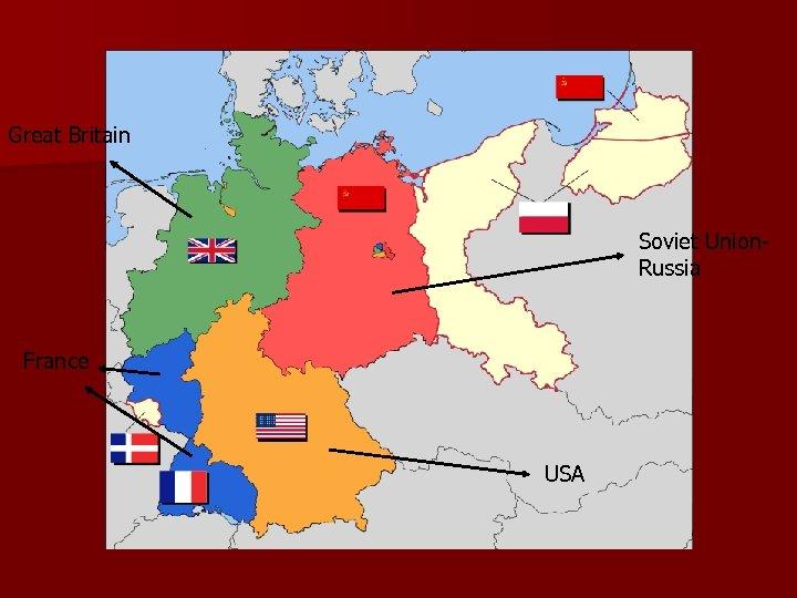 Great Britain Soviet Union. Russia France USA