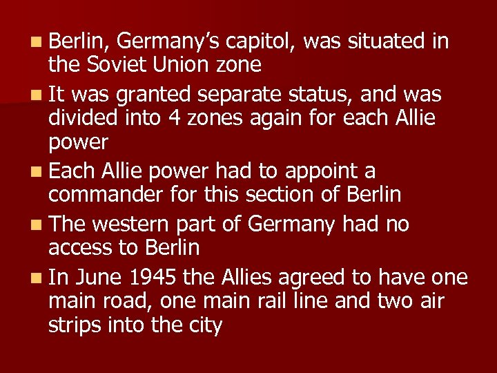 n Berlin, Germany's capitol, was situated in the Soviet Union zone n It was