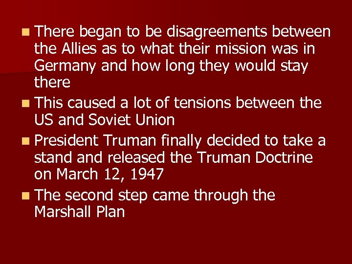 n There began to be disagreements between the Allies as to what their mission