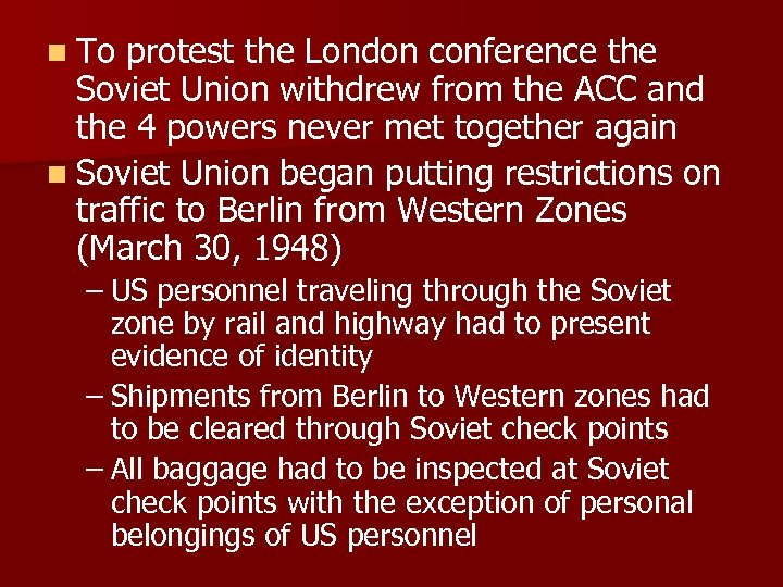 n To protest the London conference the Soviet Union withdrew from the ACC and