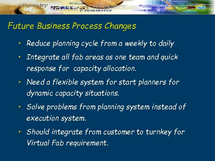 Future Business Process Changes • Reduce planning cycle from a weekly to daily •
