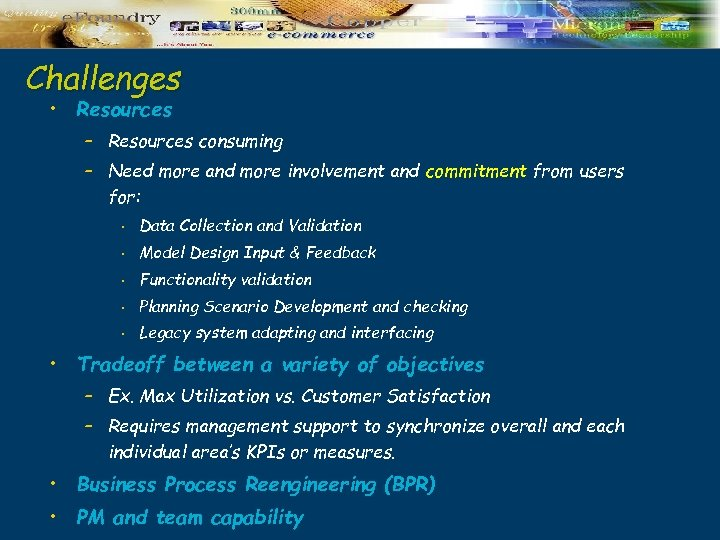 Challenges • Resources – Resources consuming – Need more and more involvement and commitment