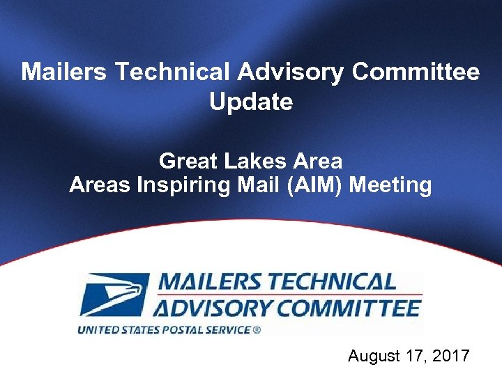 Mailers Technical Advisory Committee Update Great Lakes Areas Inspiring Mail (AIM) Meeting Slide 1