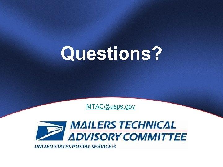 Questions? MTAC@usps. gov. Slide 11 MTAC
