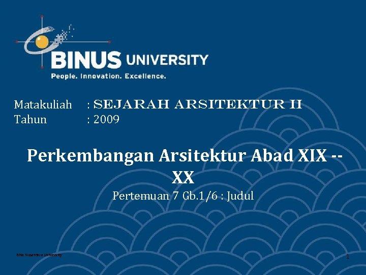 Matakuliah Tahun : SEJARAH ARSITEKTUR II : 2009 Perkembangan Arsitektur Abad XIX -XX Pertemuan