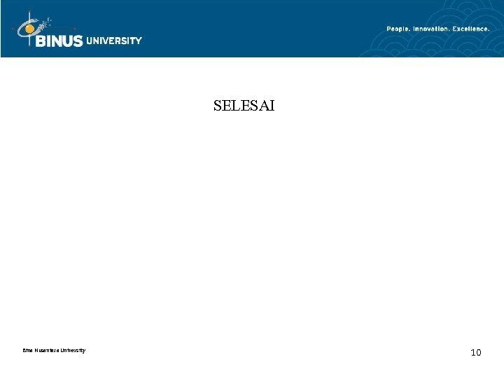 SELESAI Bina Nusantara University 10