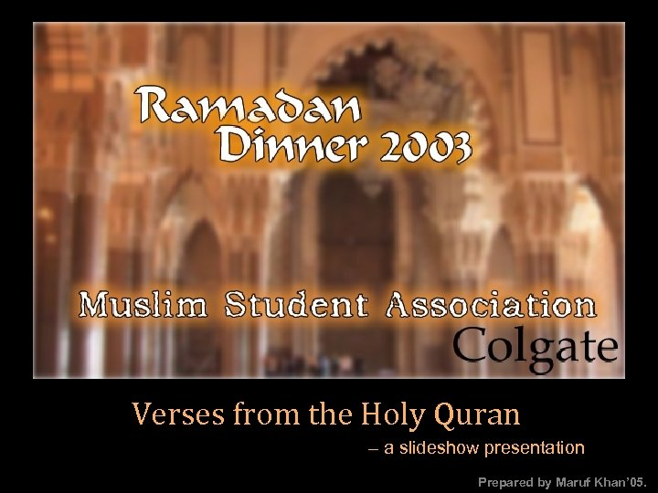 by Maruf Hasan 2003 Verses from the Holy Quran – a slideshow presentation Prepared