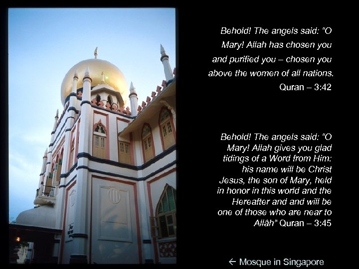 "Behold! The angels said: ""O Mary! Allah has chosen you and purified you –"