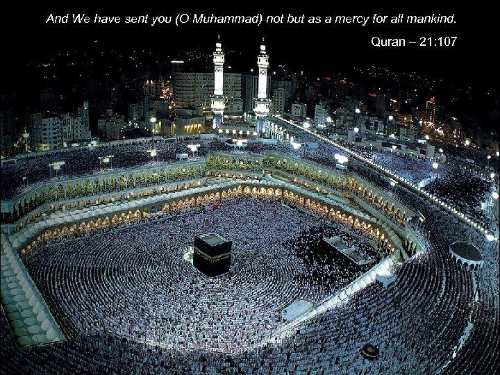 And We have sent you (O Muhammad) not but as a mercy for all