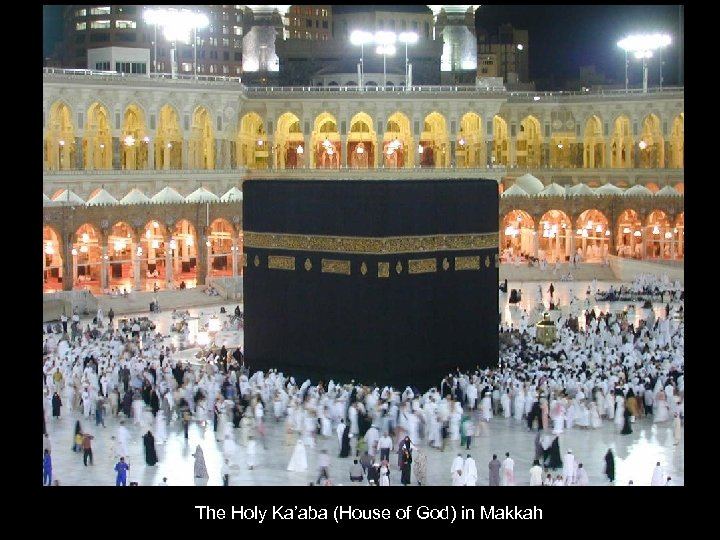 The Holy Ka'aba (House of God) in Makkah
