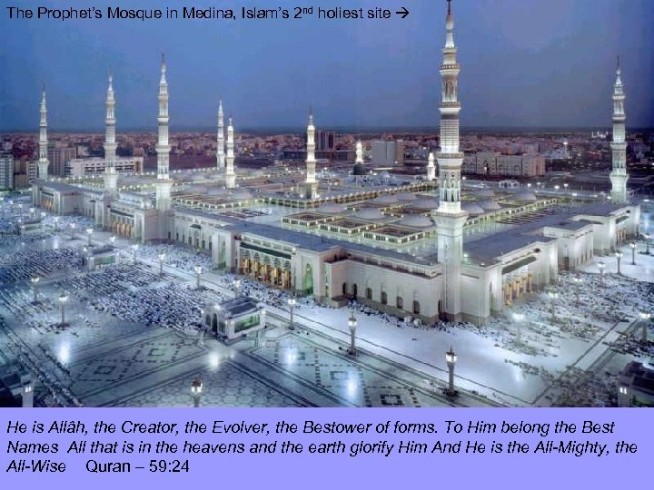 The Prophet's Mosque in Medina, Islam's 2 nd holiest site He is Allâh, the