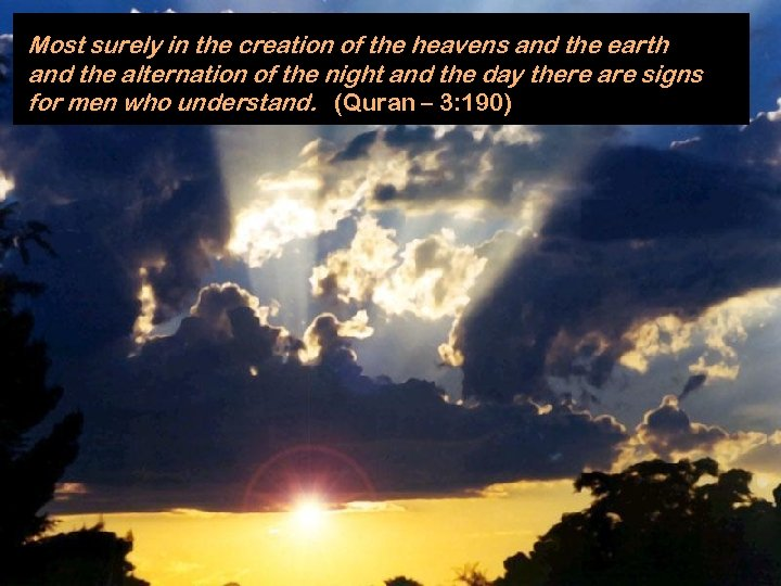 Most surely in the creation of the heavens and the earth and the alternation