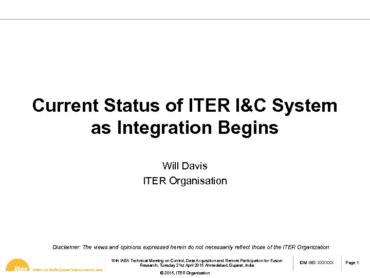 Current Status of ITER I&C System as Integration Begins Will Davis ITER Organisation Disclaimer: