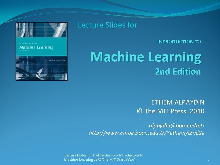 Lecture Slides for INTRODUCTION TO Machine Learning 2 nd Edition ETHEM ALPAYDIN © The